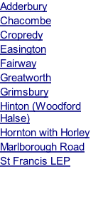 Adderbury Chacombe Cropredy Easington Fairway Greatworth Grimsbury Hinton (Woodford Halse) Hornton with Horley  Marlborough Road St Francis LEP